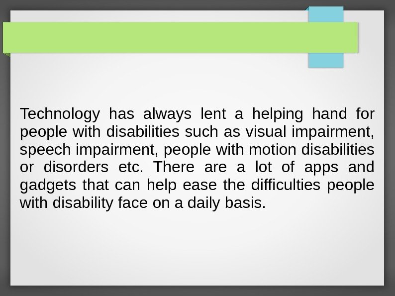 Technology has always lent a helping hand for people with disabilities such as visual