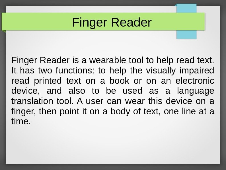 Finger Reader is a wearable tool to help read text.  It has two