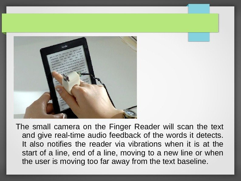 The small camera on the Finger Reader will scan the text and give real-time