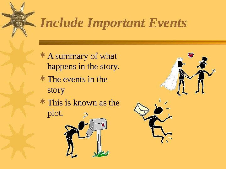 Include Important Events A summary of what happens in the story.  The events