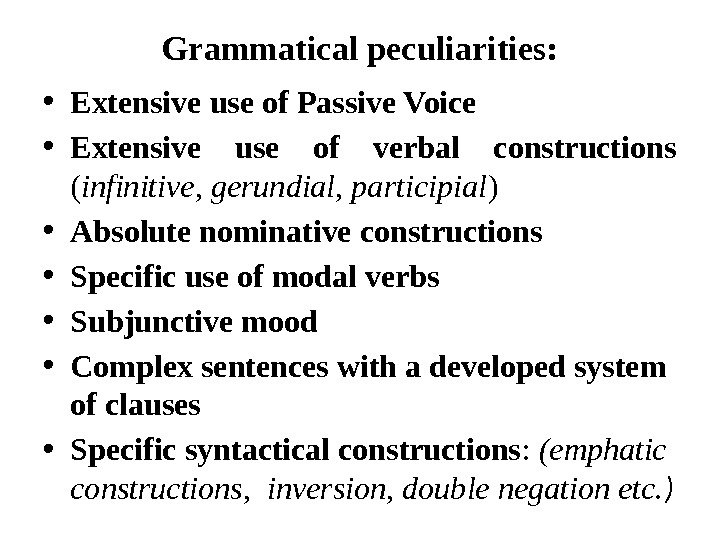 Grammatical peculiarities:  • Extensive use of Passive Voice • Extensive use of verbal constructions