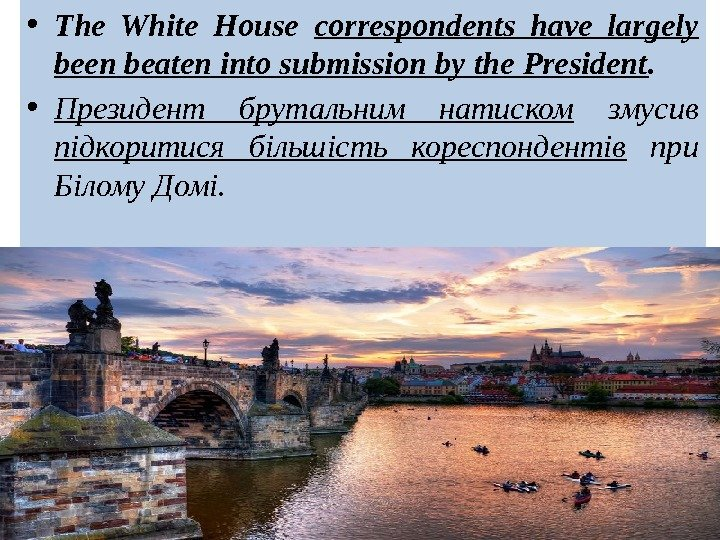 • The White House correspondents have largely been beaten into submission by the President.