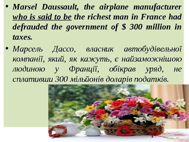 • Marsel Daussault,  the airplane manufacturer who is said to be  the richest