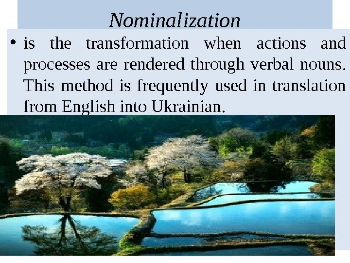 Nominalization • is the transformation when actions and processes are rendered through verbal nouns.  This