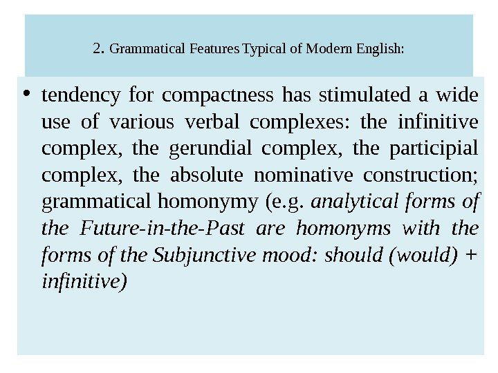 2.  Grammatical Features Typical of Modern English:  • tendency for compactness has stimulated a
