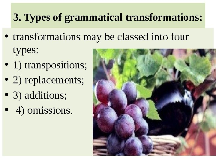 3. Types of grammatical transformations:  • transformations may be classed into four types:  •