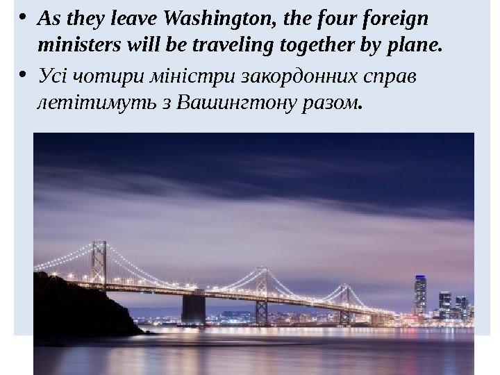 • As they leave Washington, the four foreign ministers will be traveling together by plane.