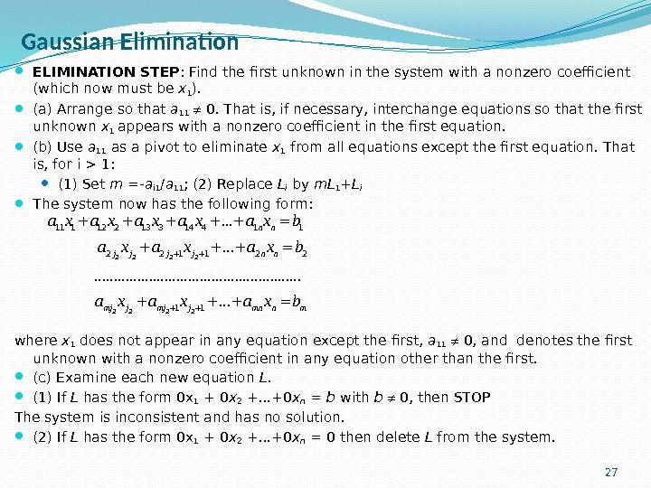 Gaussian Elimination ELIMINATION STEP : Find the first unknown in the system with a nonzero coefficient