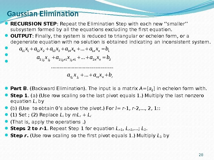 Gaussian Elimination RECURSION STEP : Repeat the Elimination Step with each new ''smaller'' subsystem formed by