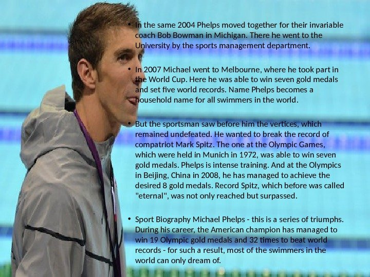 • In the same 2004 Phelps moved together for their invariable coach Bob Bowman in