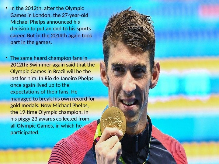 • In the 2012 th, after the Olympic Games in London, the 27 -year-old Michael