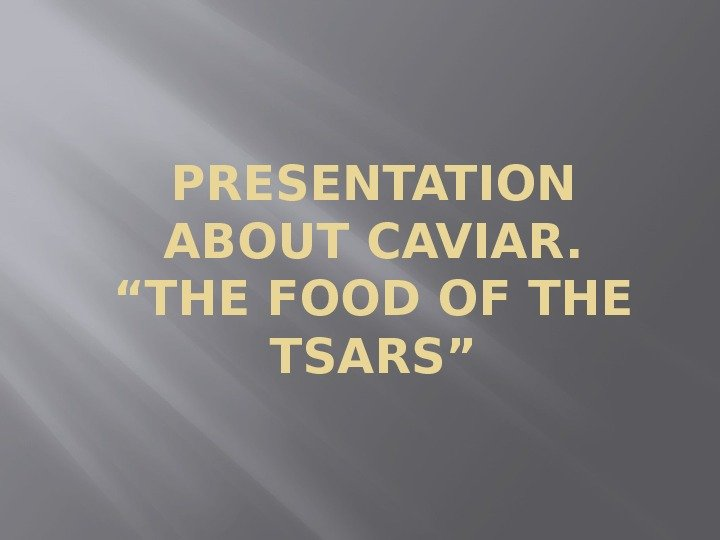 "PRESENTATION ABOUT CAVIAR. ""THE FOOD OF THE TSARS"""