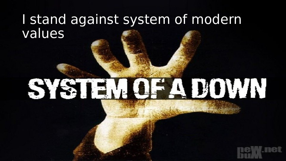 I stand against system of modern values