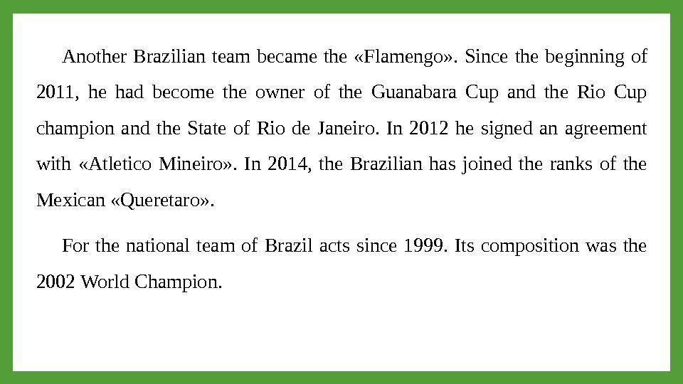 Another Brazilian team became the  «Flamengo» .  Since the beginning of 2011,  he