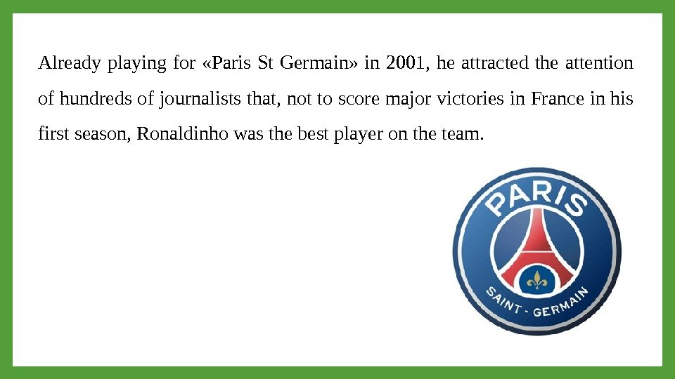 Already playing for  «Paris St Germain»  in 2001,  he attracted the attention of