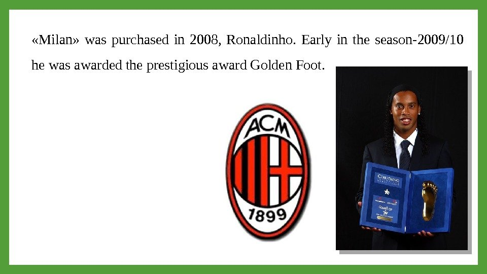 «Milan»  was purchased in 2008,  Ronaldinho.  Early in the season-2009/10 he was