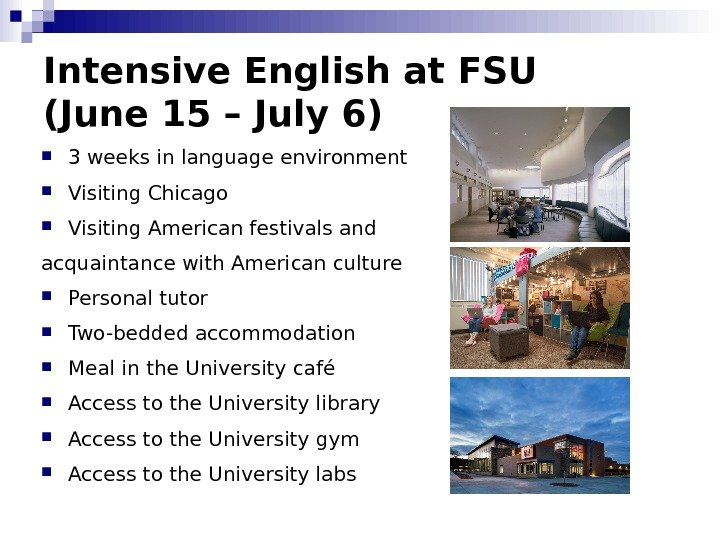 Intensive English at FSU (June 15 – July 6) 3 weeks in language environment Visiting Chicago