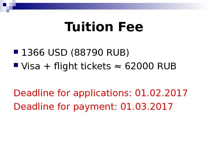 Tuition Fee 1366 USD (88790 RUB) Visa + flight tickets ≈ 62000 RUB Deadline for applications: