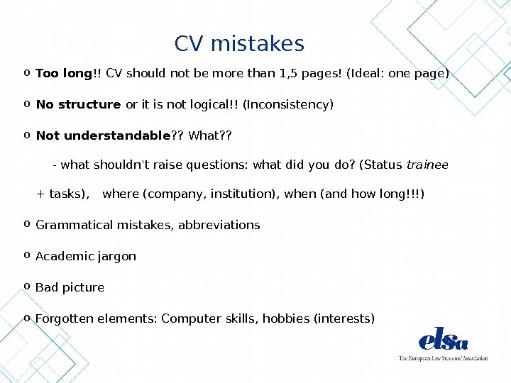 CV mistakes o Too long !! CV should not be more than 1, 5 pages! (Ideal: