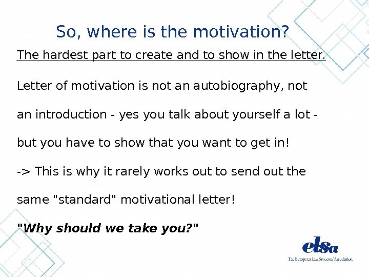 So, where is the motivation? The hardest part to create and to show in the letter.