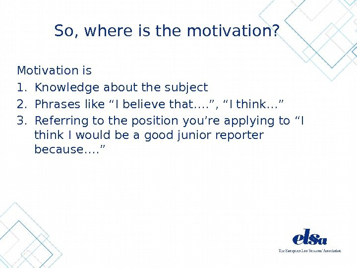 "So, where is the motivation? Motivation is 1. Knowledge about the subject 2. Phrases like ""I"