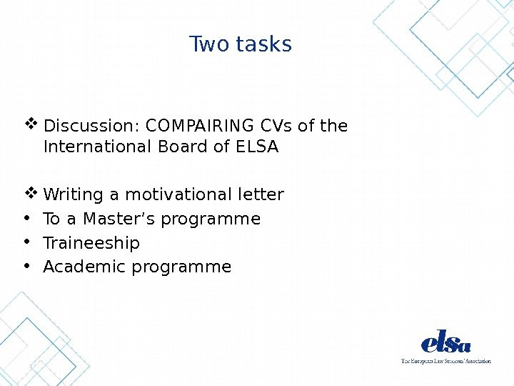 Two tasks Discussion: COMPAIRING CVs of the International Board of ELSA Writing a motivational letter