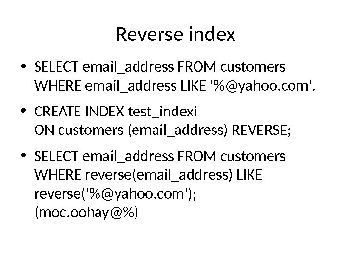 Reverse index • SELECT email_address FROM customers WHERE email_address LIKE '@yahoo. com'.  • CREATE INDEX