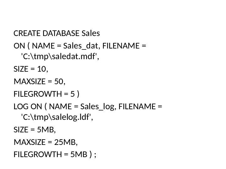 CREATE DATABASE Sales ON ( NAME = Sales_dat, FILENAME = 'C: \tmp\saledat. mdf',  SIZE =
