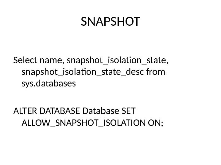 SNAPSHOT Select name, snapshot_isolation_state,  snapshot_isolation_state_desc from sys. databases ALTER DATABASE Database SET ALLOW_SNAPSHOT_ISOLATION ON;