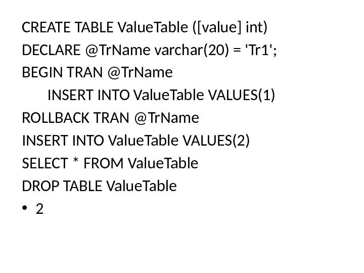 CREATE TABLE Value. Table ([value] int) DECLARE @Tr. Name varchar(20) = 'Tr 1'; BEGIN TRAN @Tr.