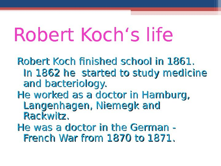 Robert Koch's life  Robert Koch finished school in 1861.  In 1862 he started to