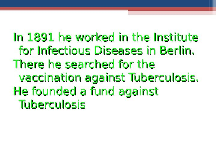 In 1891 he worked in the Institute for Infectious Diseases in Berlin. There he searched for