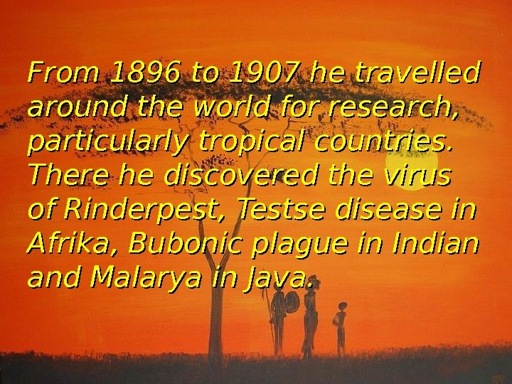 From 1896 to 1907 he travelled around the world for research,  particularly tropical countries.