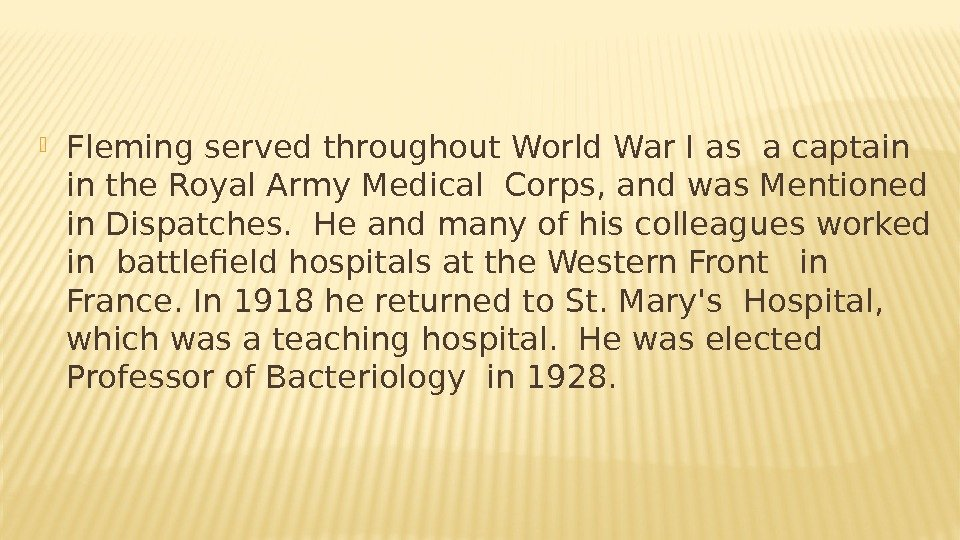 Fleming served throughout World War I as a captain in the Royal Army Medical Corps,