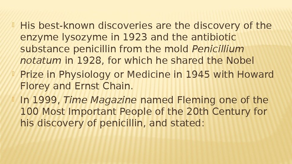 His best-known discoveries are the discovery of the enzyme lysozyme in 1923 and the antibiotic