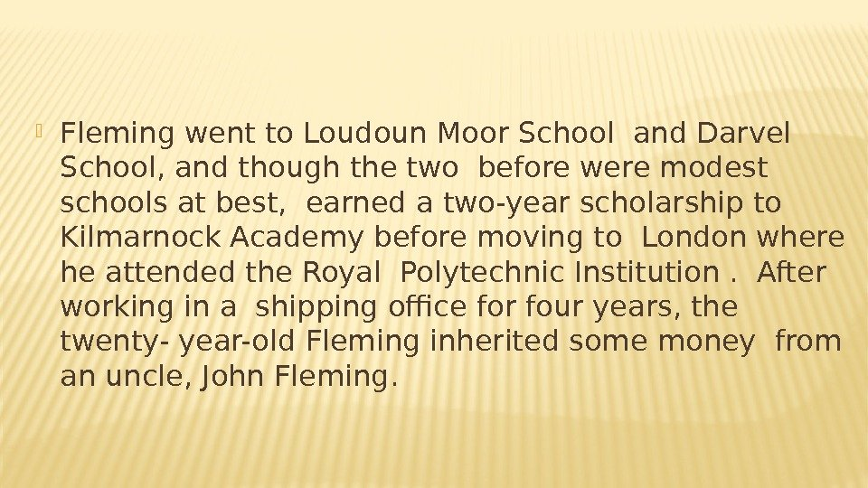 Fleming went to Loudoun Moor School and Darvel School, and though the two before were