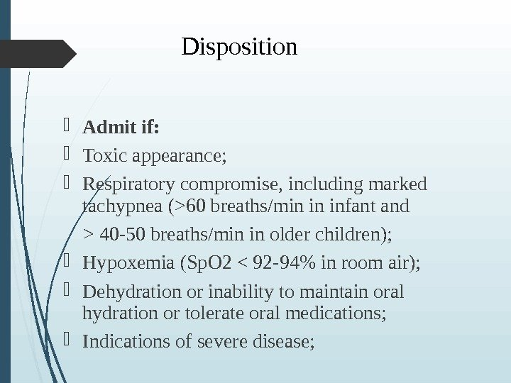 Disposition Admit if:  Toxic appearance;  Respiratory compromise, including marked tachypnea