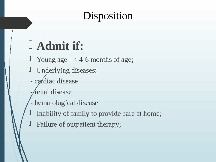 Disposition Admit if:  Young age -  4 -6 months of age;  Underlying diseases: