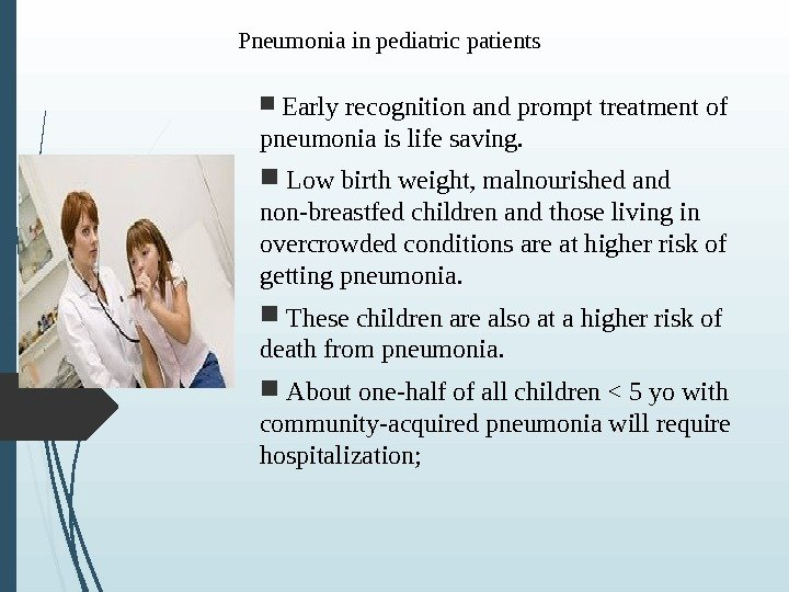 Pneumonia in pediatric patients  Early recognition and prompt treatment of pneumonia is life saving. Low