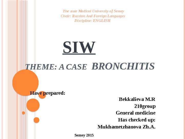 THEME: A CASE  BRONCHITIS Have prepared:      Bekkalieva M. R