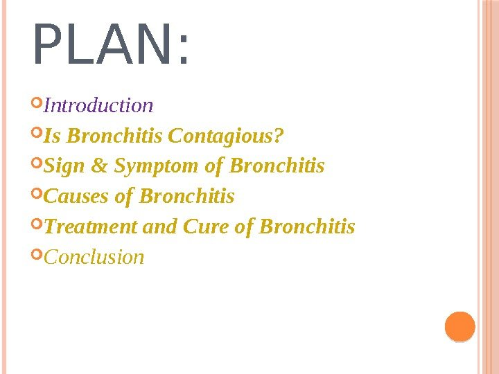 PLAN:  Introduction Is Bronchitis Contagious?  Sign & Symptom of Bronchitis Causes of Bronchitis Treatment