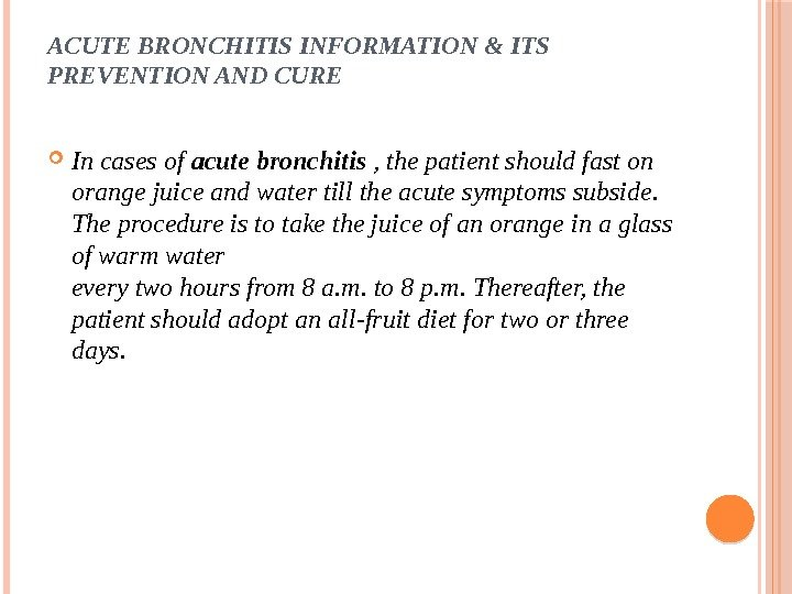 ACUTE BRONCHITIS INFORMATION & ITS PREVENTION AND CURE In cases of acute bronchitis , the patient