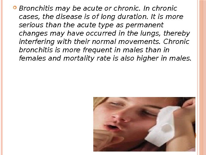 Bronchitis may be acute or chronic. In chronic cases, the disease is of long duration.