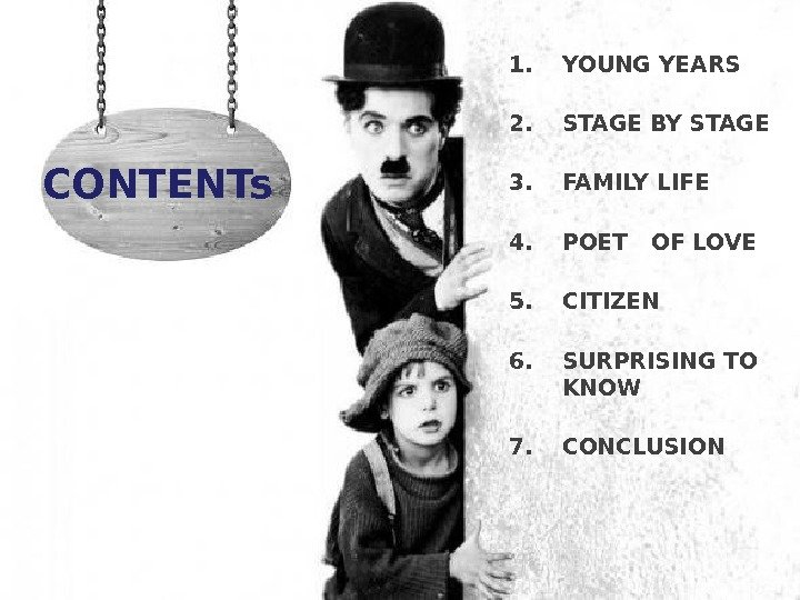 CONTENTs  1. YOUNG YEARS  2. STAGE BY STAGE 3. FAMILY LIFE 4. POET OF