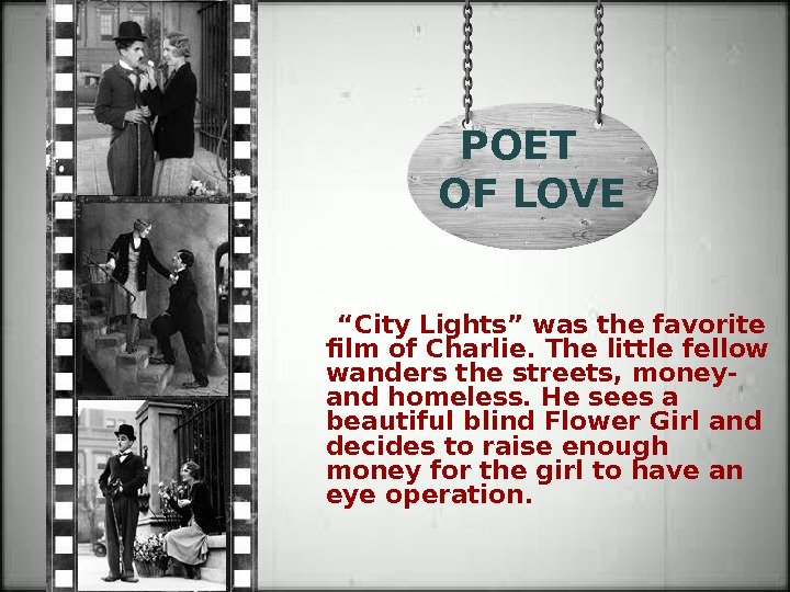 "POET OF LOVE  "" City Lights"" was the favorite film of Charlie. The little fellow"