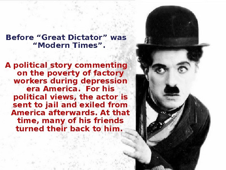 "Before ""Great Dictator"" was ""Modern Times"".  A political story commenting on the poverty of factory"