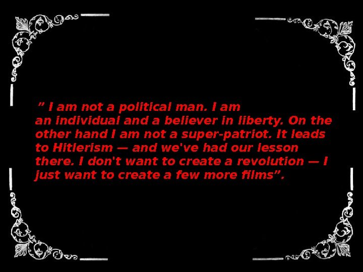 """ I am not a political man. I am anindividualand abelieverin liberty. On"