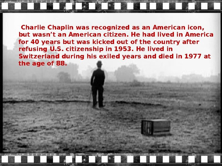 Charlie Chaplin was recognized as an American icon,  but wasn't an American