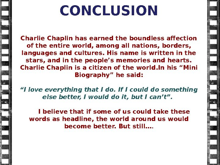 CONCLUSION Charlie Chaplin has earned the boundless affection of the entire world, among all nations, borders,