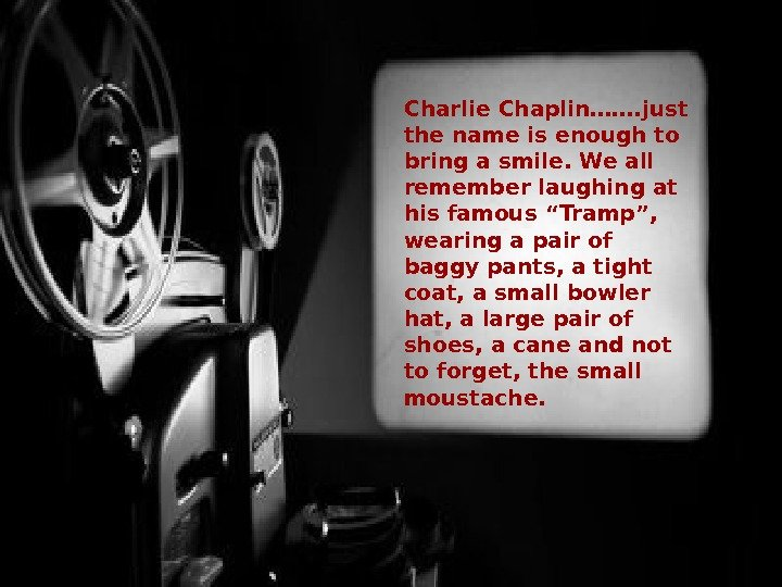 Charlie Chaplin……. just the name is enough to bring a smile. We all remember laughing